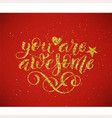 you are awesome hand written lettering vector image vector image