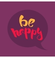 Be happy lettering vector image vector image