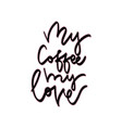 my coffee my love hand vector image vector image