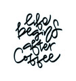 life begins after coffee hand vector image vector image