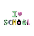i love school lettering vector image