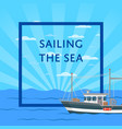 sailing the sea poster with small vessel vector image