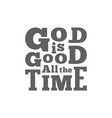 god is good all the time typography for poster vector image vector image