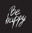 be happy inspirational quote typographical vector image vector image