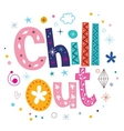 Chill out text typography lettering vector image vector image
