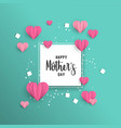 happy mother day paper cut love card template vector image