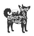 home is where your dog is hand drawn style vector image vector image