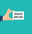 man showing paper dream big work hard vector image