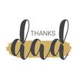 handwritten lettering thanks dad vector image vector image