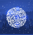 happy holidays holidays greeting card vector image vector image