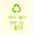 think green save earth - slogan poster vector image vector image