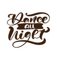 dance all night hand drawn lettering vector image vector image