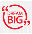 dream big design vector image