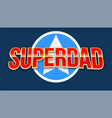 super dad badge with star vector image