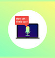 how can i help you laptop speech voice assistant vector image