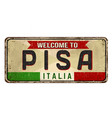 welcome to pisa vintage rusty metal sign vector image vector image