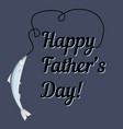 happy father day greeting card with text and catch vector image vector image