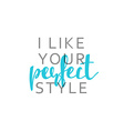 I like your perfect style calligraphic inscription vector image vector image