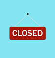 sign close on door hanging signboard closed vector image