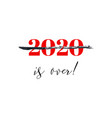 2020 is over bad year concept watercolor geeting vector image vector image