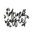 drink coffeehand drawn lettering vector image vector image