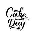 cake day calligraphy hand lettering isolated on vector image vector image