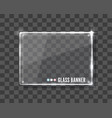 clear glass banner over transparent vector image vector image