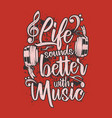 life sounds better with music design vector image vector image