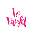 be bright inspirational quote about beauty and vector image