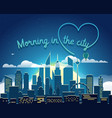 modern cityscape in the morning morning in big vector image vector image