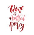 wine is a bottled poetry funny handwritten vector image vector image