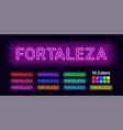 neon name of fortaleza city vector image vector image