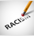 pencil erases the word racism against vector image