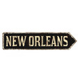 new orleans vintage rusty metal sign vector image vector image