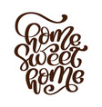 calligraphic quote home sweet home text hand vector image vector image