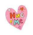 hug me vector image vector image