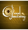 Cup of coffee croissant and words Good morning vector image