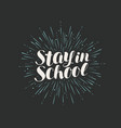 stay in school lettering drawn calligraphy vector image vector image