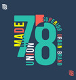 union made 78 t shirt print vector image vector image