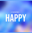 choose happy life quote with modern background vector image vector image