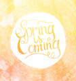 Orange watercolor inscription spring is coming vector image vector image