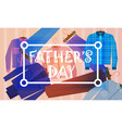 happy father day family holiday male clothes vector image vector image