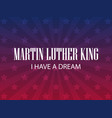 martin luther king day i have a dream festive vector image vector image