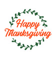 hand drawn happy thanksgiving quote with wreath vector image vector image