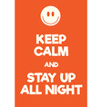 Keep Calm and Stay up all night poster vector image
