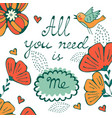 all you need is me concept card with flofal vector image vector image