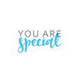 You are special calligraphic inscription handmade vector image vector image