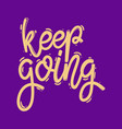 keep going lettering phrase for postcard banner vector image vector image