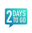 2 days to go colorful speech bubble on white vector image vector image