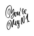 you are my number one handdrawn calligraphy for vector image